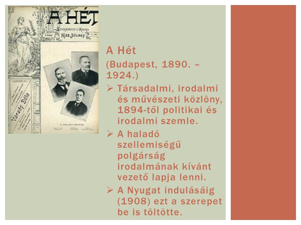 A Hét (Budapest, 1890. – 1924.) Társadalmi, irodalmi és művészeti közlöny, 1894-től politikai és irodalmi szemle.