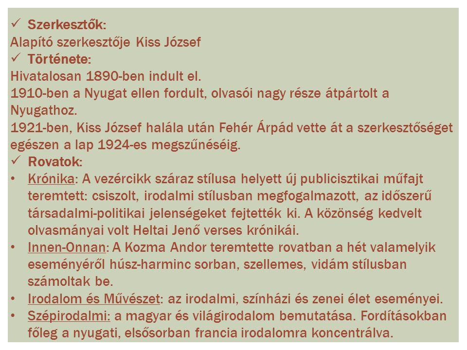 Szerkesztők: Alapító szerkesztője Kiss József. Története: Hivatalosan 1890-ben indult el.