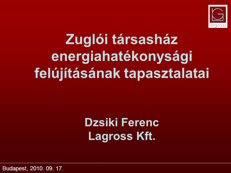 Zuglói társasház energiahatékonysági felújításának tapasztalatai Dzsiki Ferenc Lagross Kft.