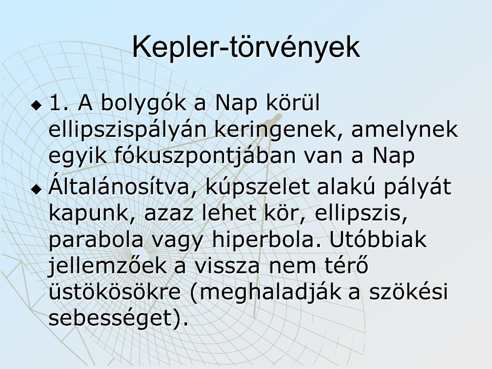 Kepler-törvények 1. A bolygók a Nap körül ellipszispályán keringenek, amelynek egyik fókuszpontjában van a Nap.