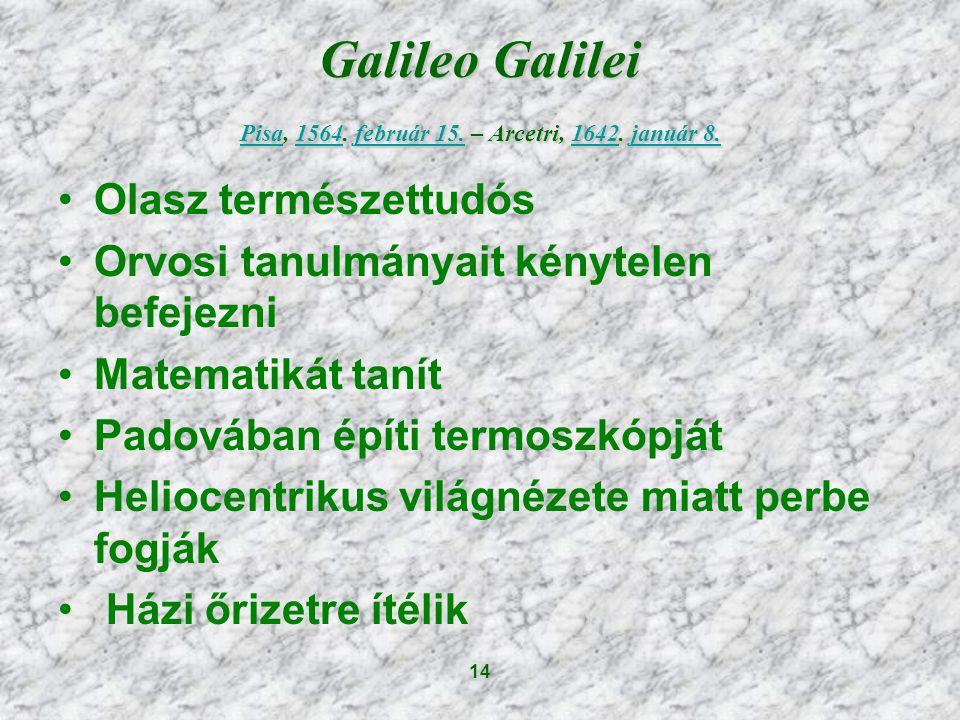 Galileo Galilei Pisa, 1564. február 15. – Arcetri, 1642. január 8.