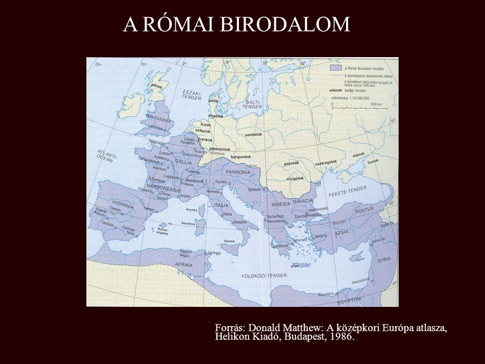 A RÓMAI BIRODALOM Forrás: Donald Matthew: A középkori Európa atlasza, Helikon Kiadó, Budapest, 1986.