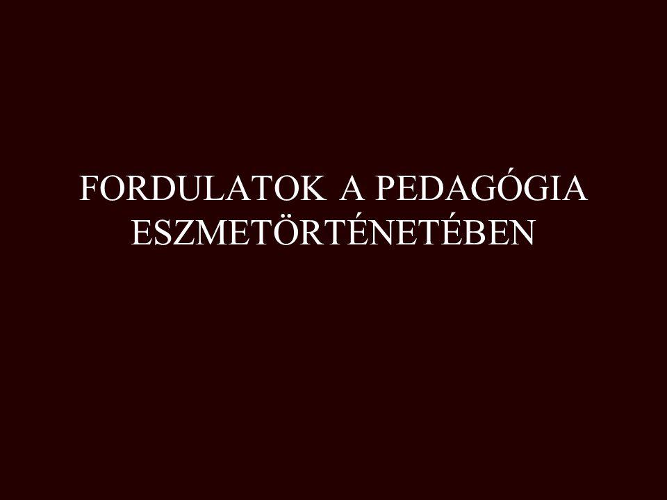 FORDULATOK A PEDAGÓGIA ESZMETÖRTÉNETÉBEN