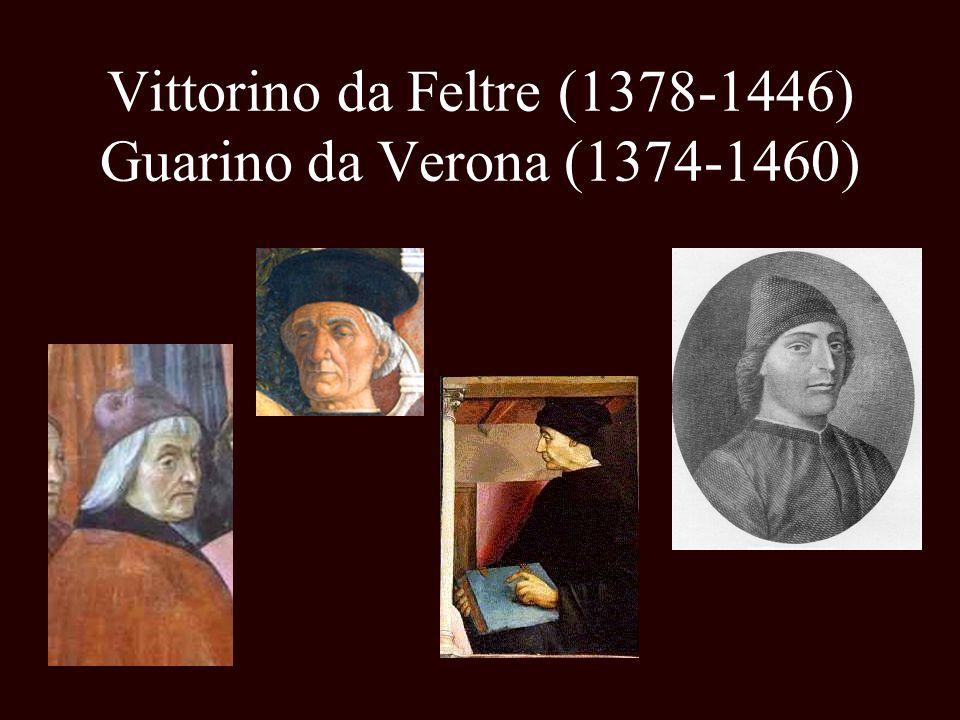 Vittorino da Feltre (1378-1446) Guarino da Verona (1374-1460)
