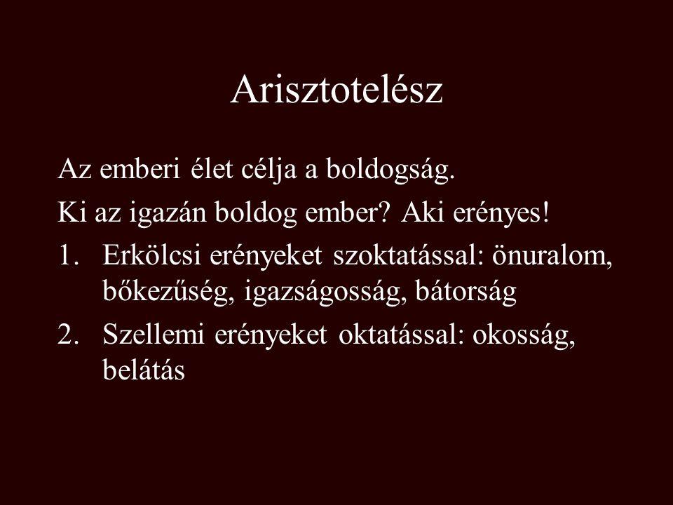 Arisztotelész Az emberi élet célja a boldogság.