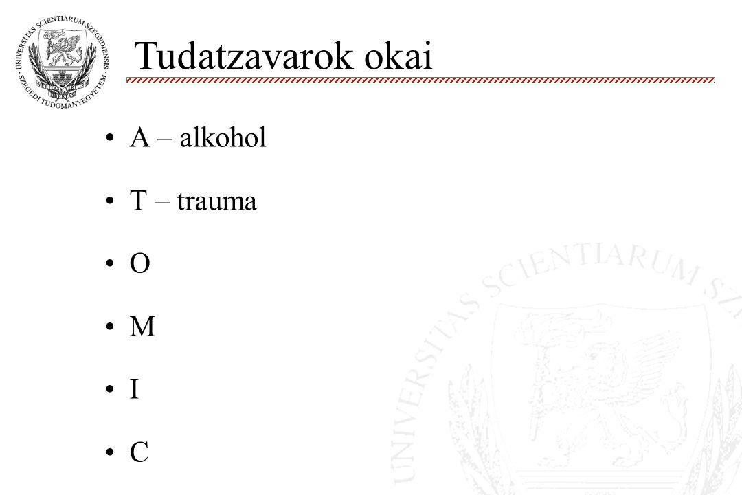 Tudatzavarok okai A – alkohol T – trauma O M I C 10 10