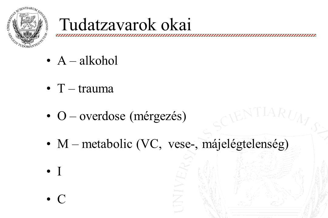 Tudatzavarok okai A – alkohol T – trauma O – overdose (mérgezés)