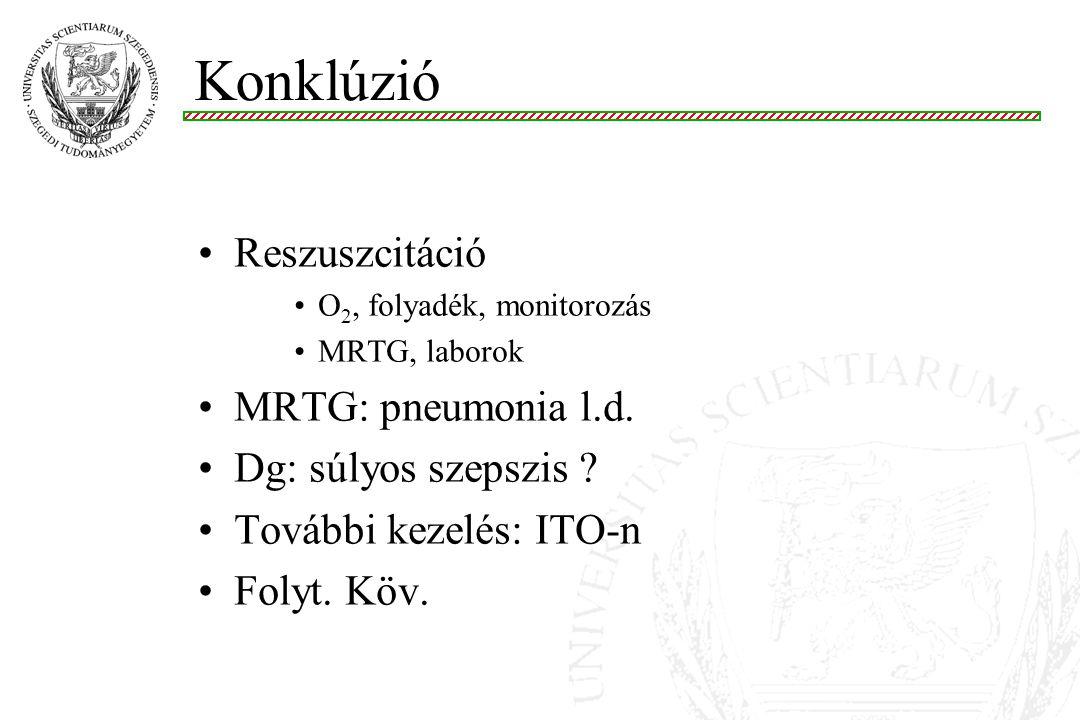 Konklúzió Reszuszcitáció MRTG: pneumonia l.d. Dg: súlyos szepszis