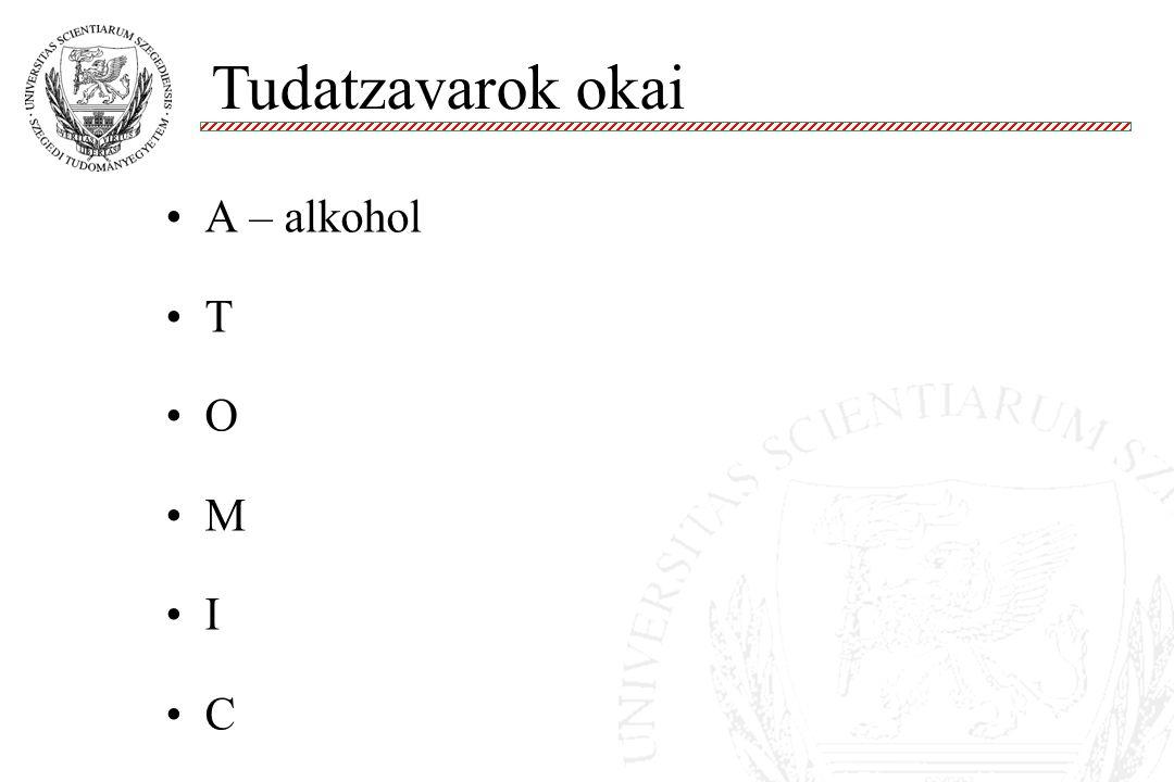 Tudatzavarok okai A – alkohol T O M I C 10 10