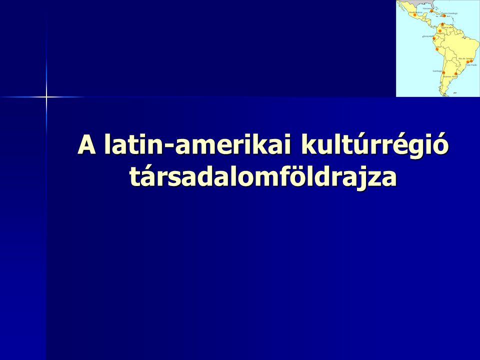 A latin-amerikai kultúrrégió társadalomföldrajza