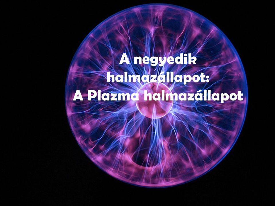 A negyedik halmazállapot: A Plazma halmazállapot