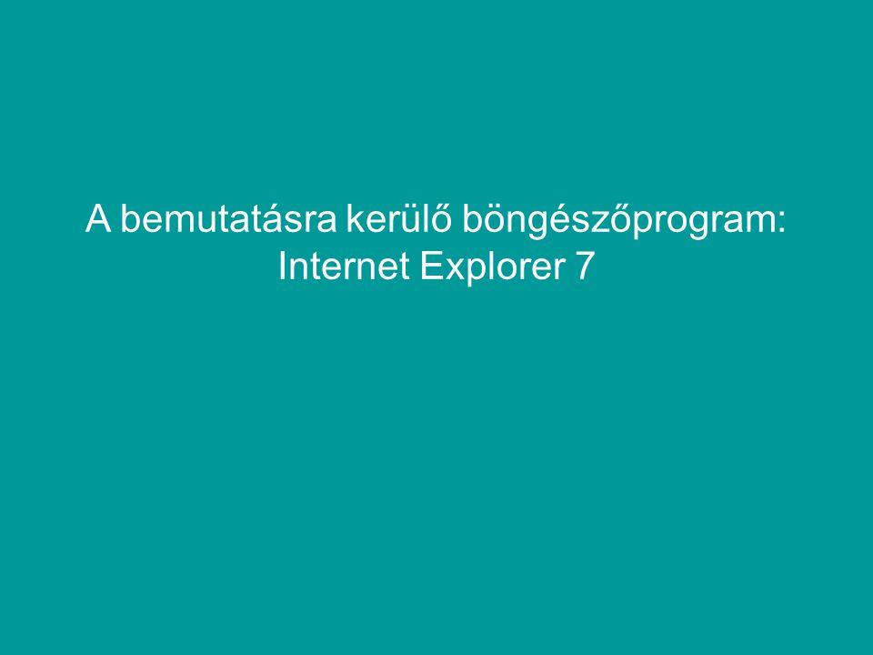 A bemutatásra kerülő böngészőprogram: Internet Explorer 7