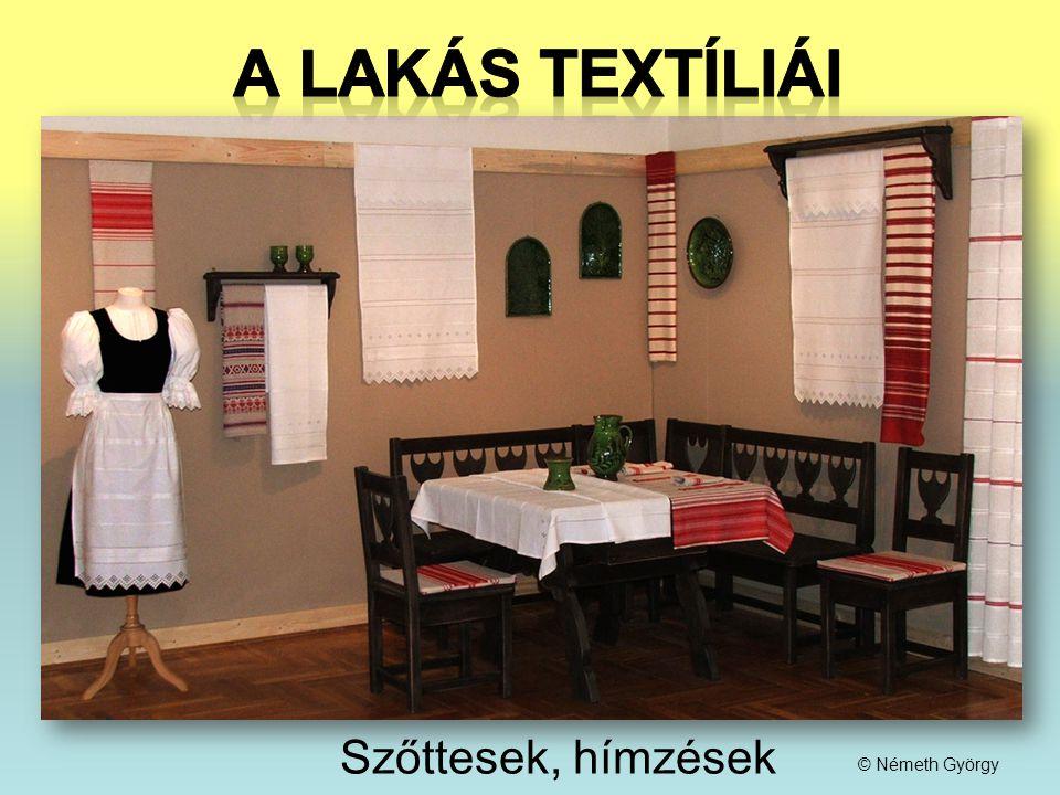A lakás textíliái Szőttesek, hímzések © Németh György