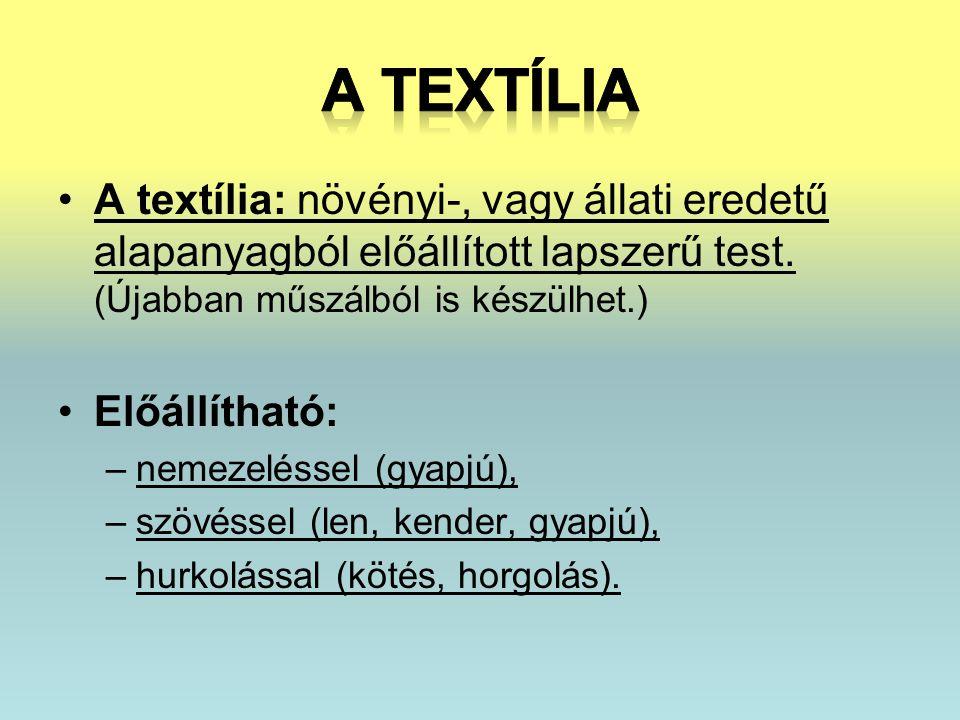 A textília A textília: növényi-, vagy állati eredetű alapanyagból előállított lapszerű test. (Újabban műszálból is készülhet.)