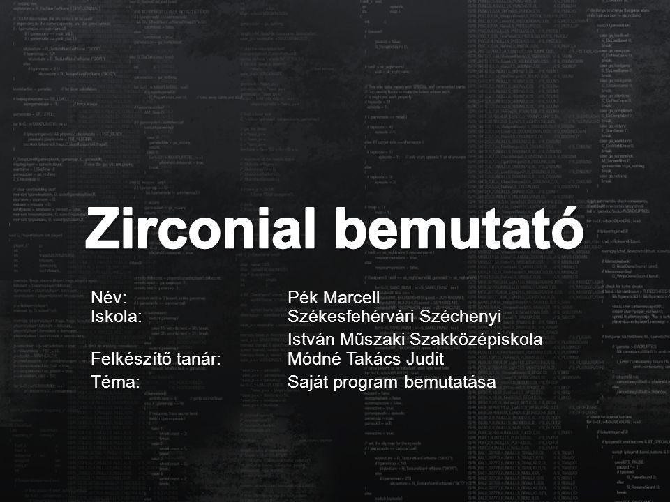 Zirconial bemutató Név: Pék Marcell Iskola: Székesfehérvári Széchenyi