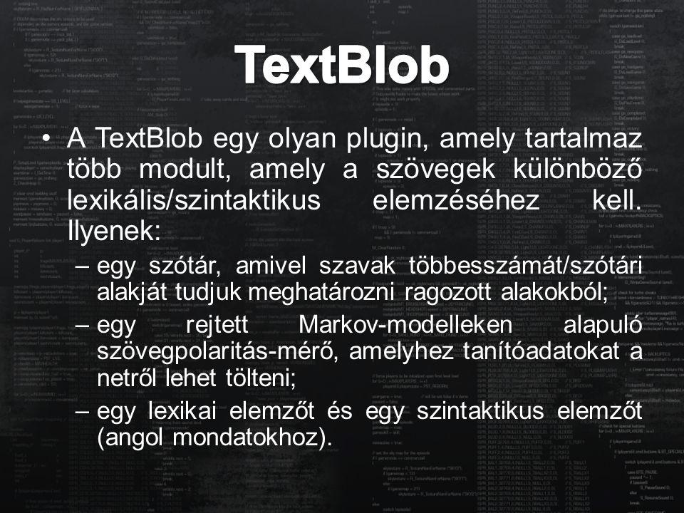 TextBlob A TextBlob egy olyan plugin, amely tartalmaz több modult, amely a szövegek különböző lexikális/szintaktikus elemzéséhez kell. Ilyenek: