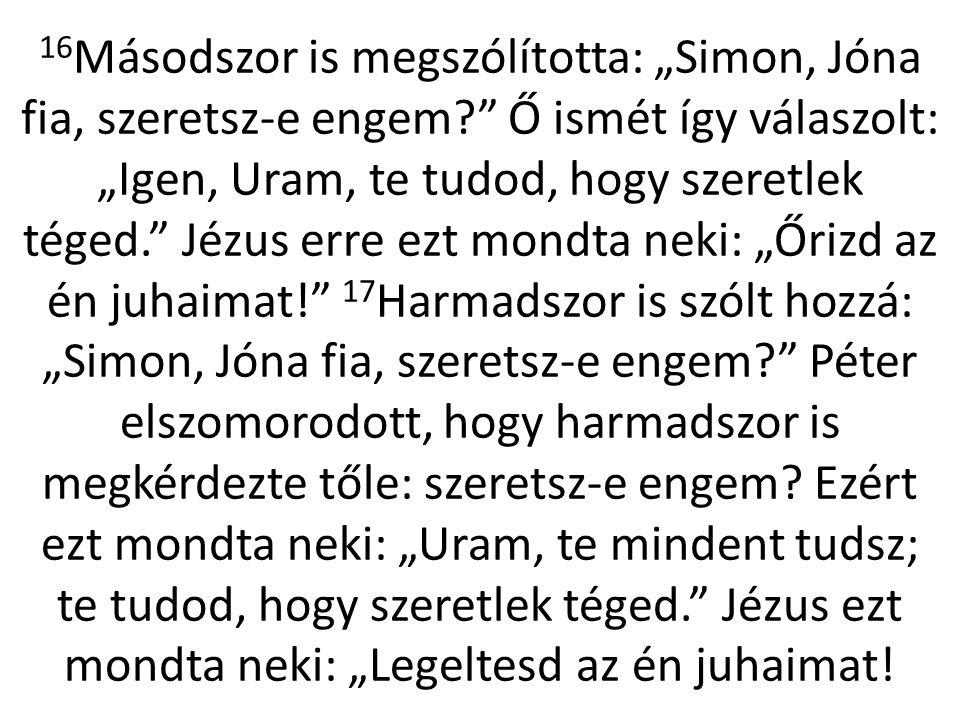 """16Másodszor is megszólította: """"Simon, Jóna fia, szeretsz-e engem"""