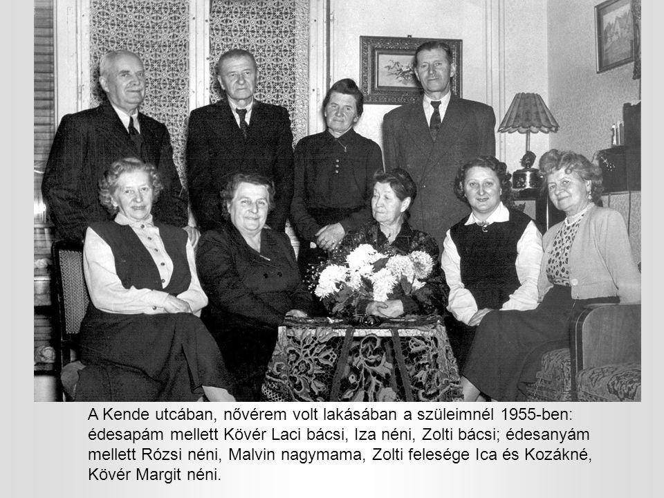 A Kende utcában, nővérem volt lakásában a szüleimnél 1955-ben: édesapám mellett Kövér Laci bácsi, Iza néni, Zolti bácsi; édesanyám mellett Rózsi néni, Malvin nagymama, Zolti felesége Ica és Kozákné, Kövér Margit néni.