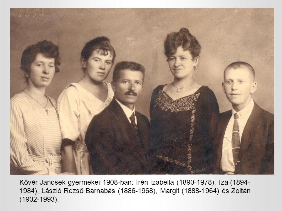Kövér Jánosék gyermekei 1908-ban: Irén Izabella (1890-1978), Iza (1894-1984), László Rezső Barnabás (1886-1968), Margit (1888-1964) és Zoltán (1902-1993).