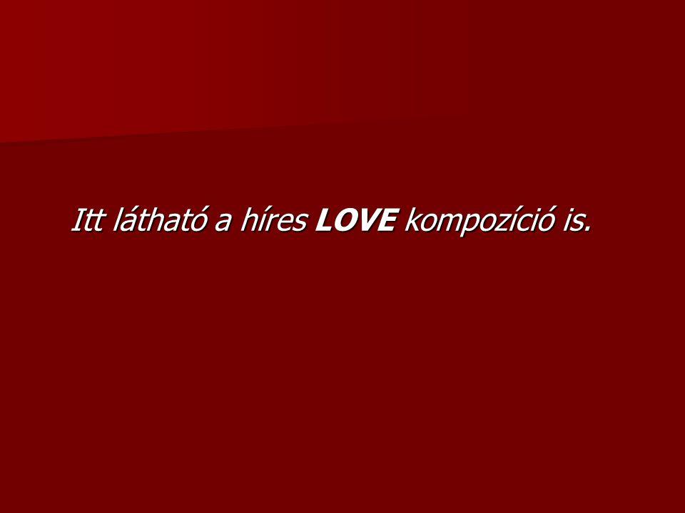 Itt látható a híres LOVE kompozíció is.