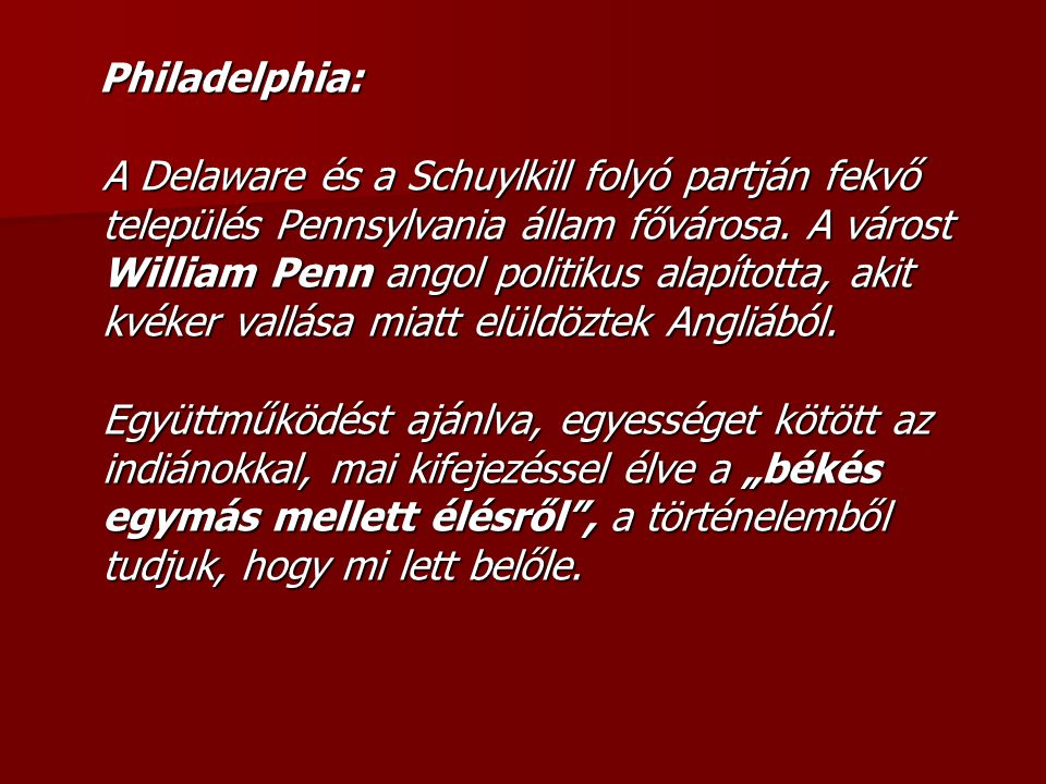 Philadelphia: A Delaware és a Schuylkill folyó partján fekvő település Pennsylvania állam fővárosa.