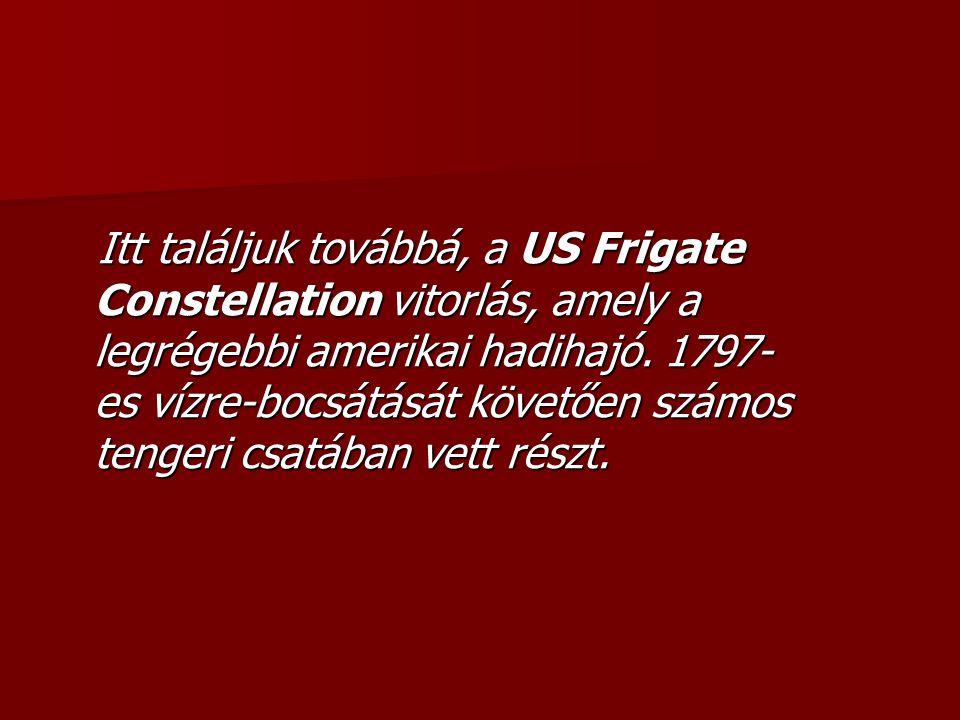 Itt találjuk továbbá, a US Frigate Constellation vitorlás, amely a legrégebbi amerikai hadihajó.