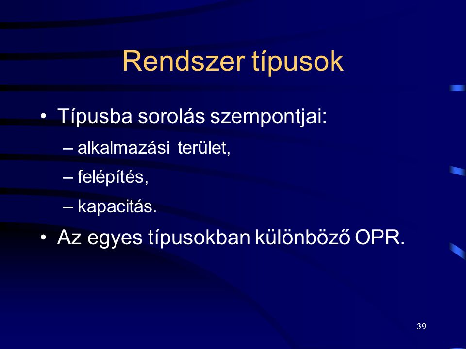 Rendszer típusok Típusba sorolás szempontjai: