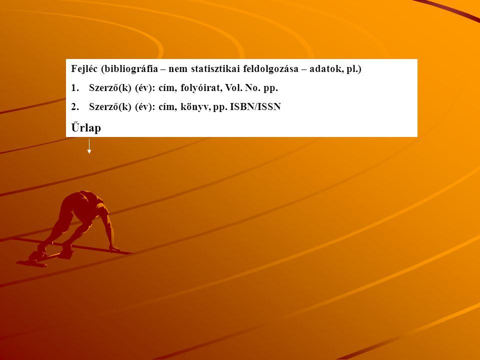 Fejléc (bibliográfia – nem statisztikai feldolgozása – adatok, pl.)