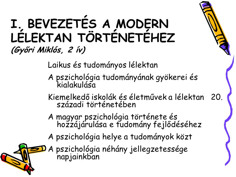 I. BEVEZETÉS A MODERN LÉLEKTAN TÖRTÉNETÉHEZ (Győri Miklós, 2 ív)