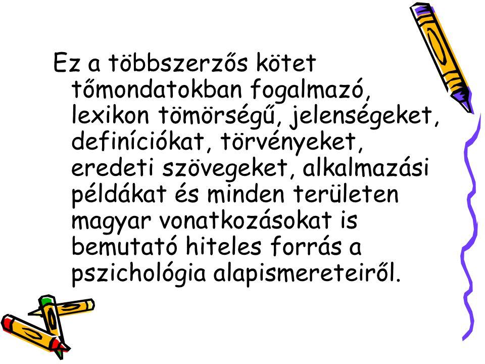 Ez a többszerzős kötet tőmondatokban fogalmazó, lexikon tömörségű, jelenségeket, definíciókat, törvényeket, eredeti szövegeket, alkalmazási példákat és minden területen magyar vonatkozásokat is bemutató hiteles forrás a pszichológia alapismereteiről.