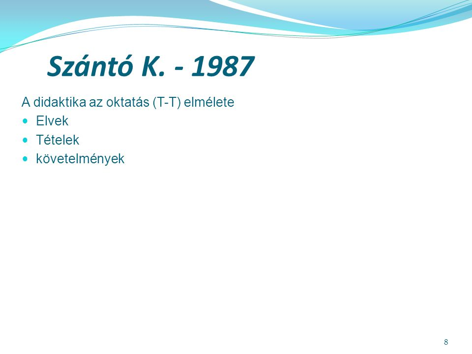 Szántó K. - 1987 A didaktika az oktatás (T-T) elmélete Elvek Tételek