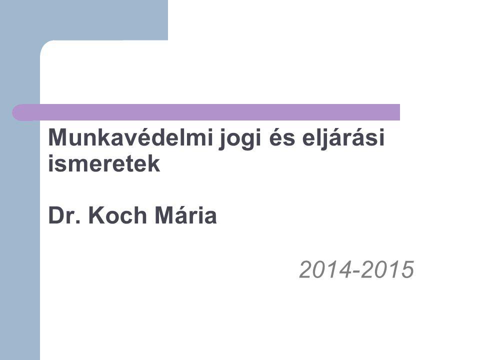 Munkavédelmi jogi és eljárási ismeretek Dr. Koch Mária