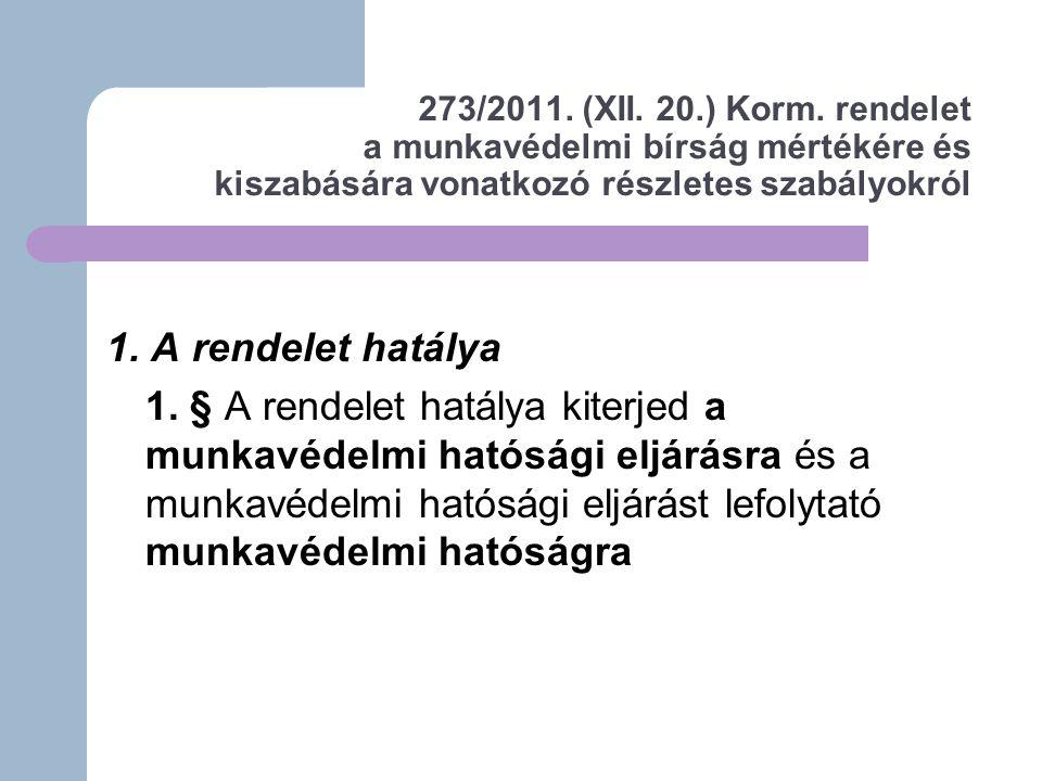 273/2011. (XII. 20.) Korm. rendelet a munkavédelmi bírság mértékére és kiszabására vonatkozó részletes szabályokról