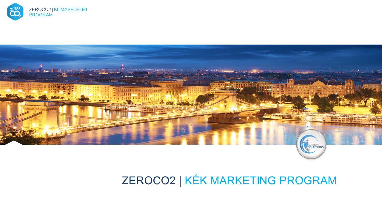 Kék Marketing 2014. 03. 18. ZEROCO2 | KÉK MARKETING PROGRAM