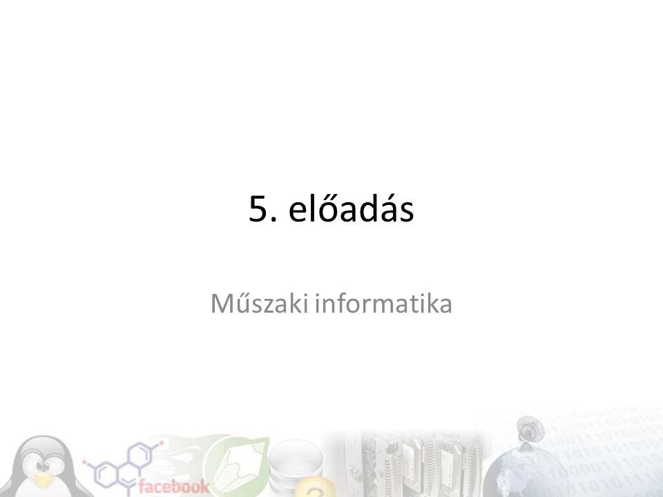 5. előadás Műszaki informatika