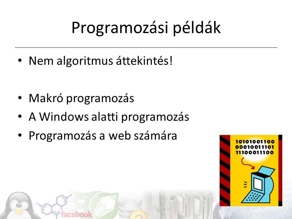 Programozási példák Nem algoritmus áttekintés! Makró programozás
