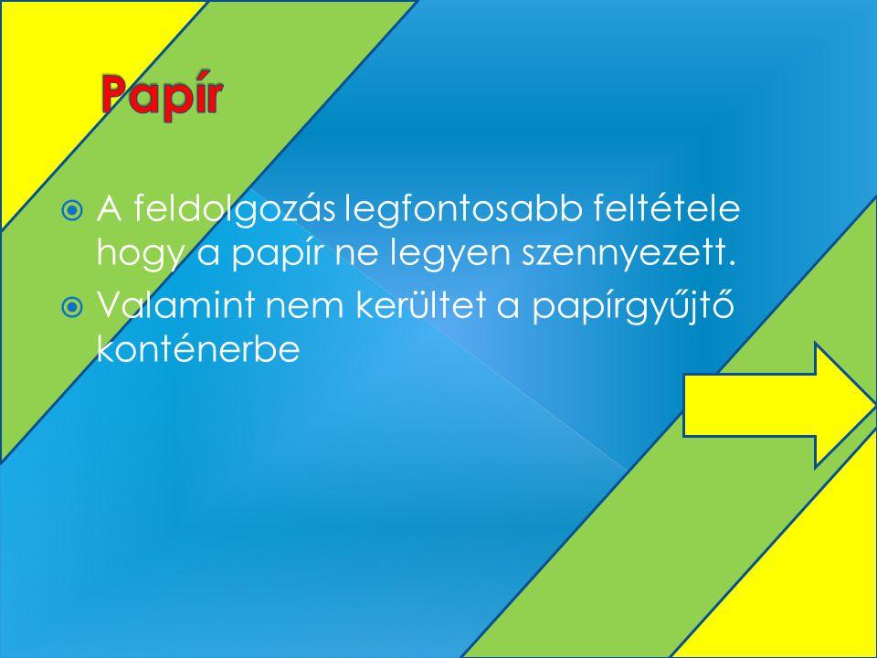 Papír A feldolgozás legfontosabb feltétele hogy a papír ne legyen szennyezett.