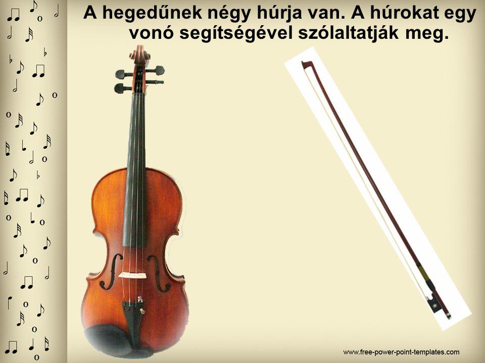 A hegedűnek négy húrja van