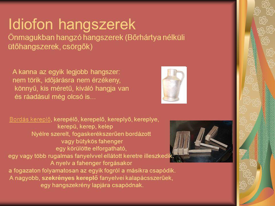 Idiofon hangszerek Önmagukban hangzó hangszerek (Bőrhártya nélküli ütőhangszerek, csörgők)