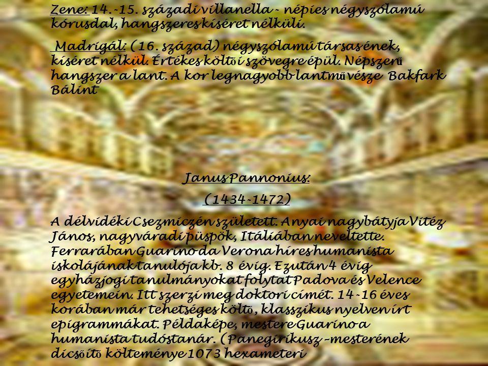 Zene: 14.-15. századi villanella - népies négyszólamú kórusdal, hangszeres kíséret nélküli.