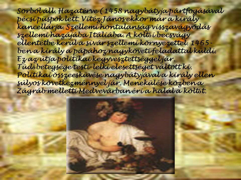 Sorból áll. Hazatérve (1458 nagybátyja pártfogásával pécsi püspök lett