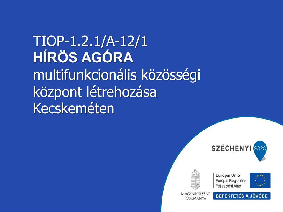 TIOP-1.2.1/A-12/1 HÍRÖS AGÓRA multifunkcionális közösségi központ létrehozása Kecskeméten