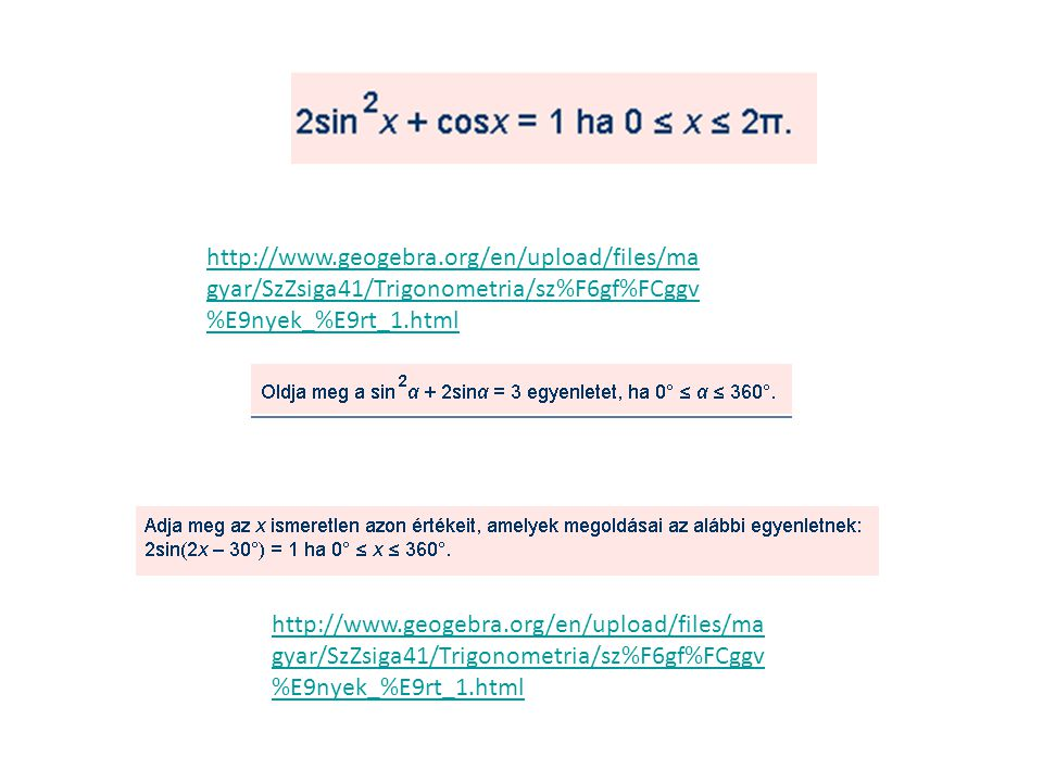http://www.geogebra.org/en/upload/files/magyar/SzZsiga41/Trigonometria/sz%F6gf%FCggv%E9nyek_%E9rt_1.html