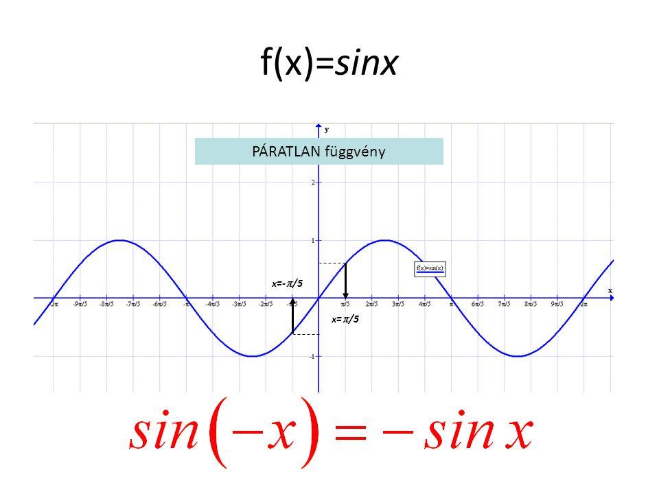 f(x)=sinx PÁRATLAN függvény x=-/5 x=/5