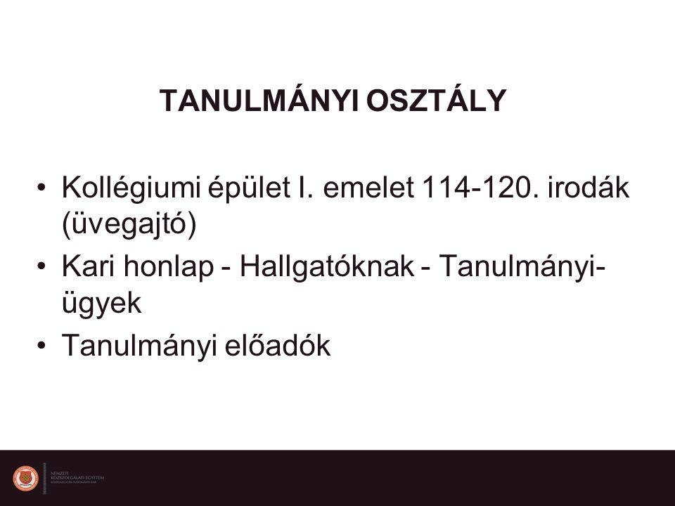 TANULMÁNYI OSZTÁLY Kollégiumi épület I. emelet 114-120. irodák (üvegajtó) Kari honlap - Hallgatóknak - Tanulmányi-ügyek.
