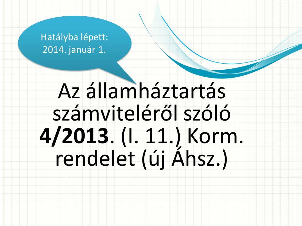 Hatályba lépett: 2014. január 1. Az államháztartás számviteléről szóló 4/2013. (I. 11.) Korm. rendelet (új Áhsz.)