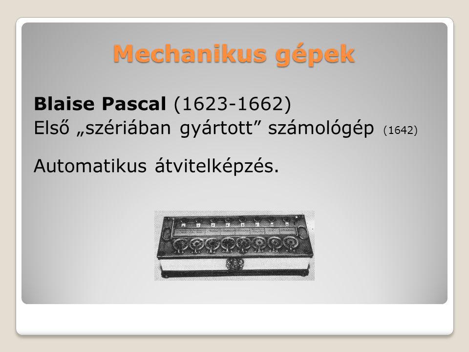 """Mechanikus gépek Blaise Pascal (1623-1662) Első """"szériában gyártott számológép (1642) Automatikus átvitelképzés."""