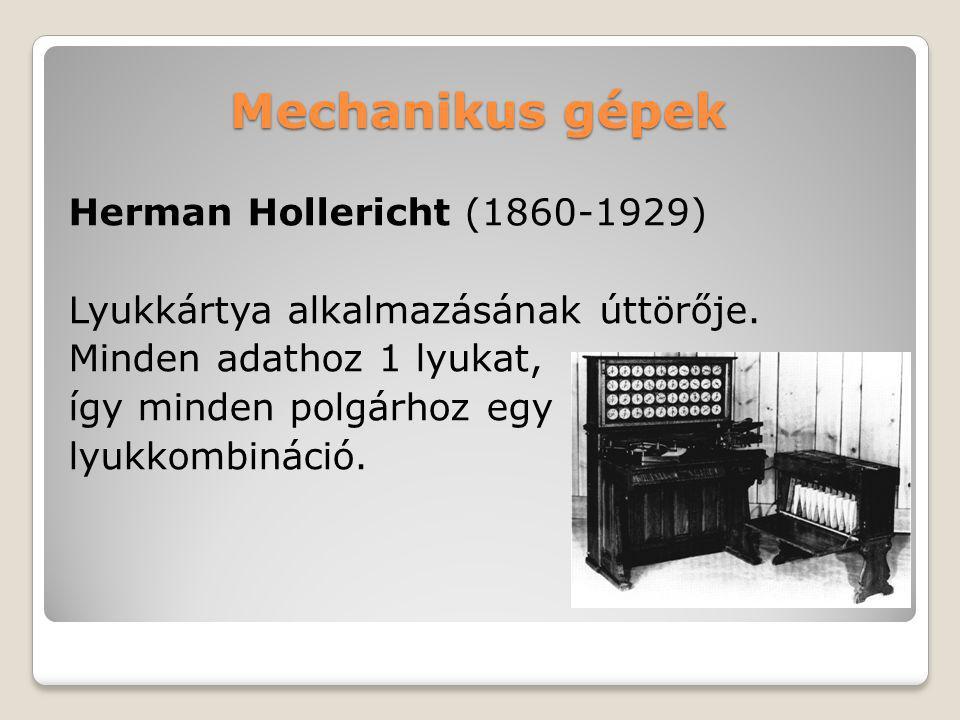 Mechanikus gépek Herman Hollericht (1860-1929) Lyukkártya alkalmazásának úttörője.