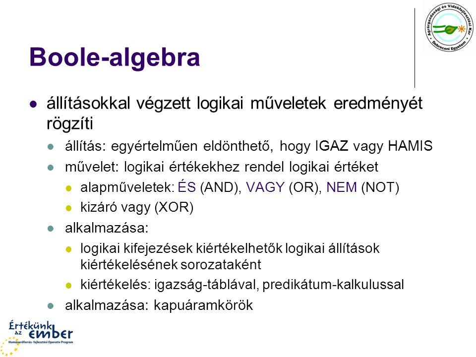 Boole-algebra állításokkal végzett logikai műveletek eredményét rögzíti. állítás: egyértelműen eldönthető, hogy IGAZ vagy HAMIS.