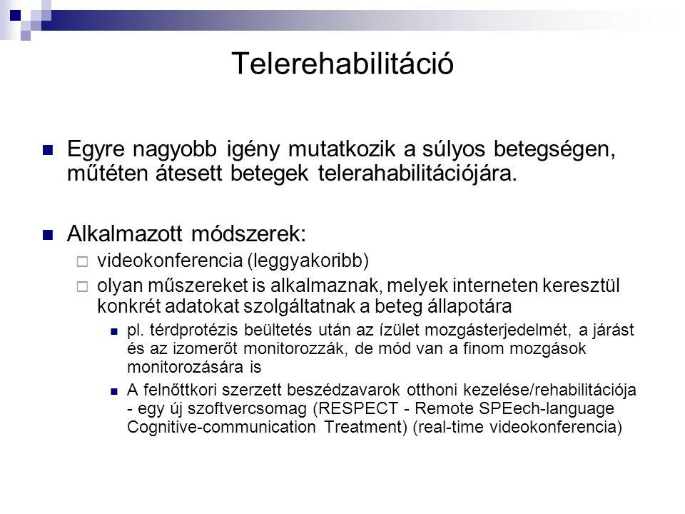 Telerehabilitáció Egyre nagyobb igény mutatkozik a súlyos betegségen, műtéten átesett betegek telerahabilitációjára.